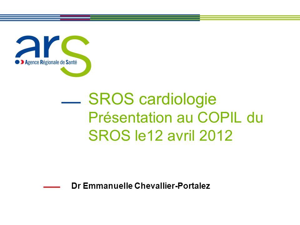 SROS cardiologie Présentation au COPIL du SROS le12 avril 2012 Dr Emmanuelle Chevallier-Portalez