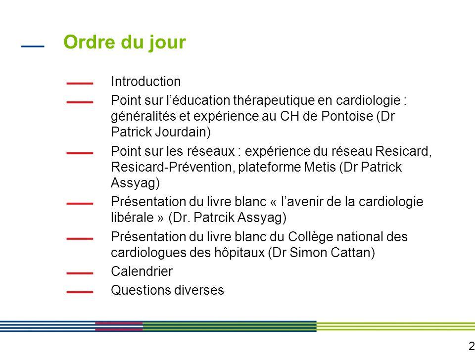 2 Ordre du jour Introduction Point sur léducation thérapeutique en cardiologie : généralités et expérience au CH de Pontoise (Dr Patrick Jourdain) Poi