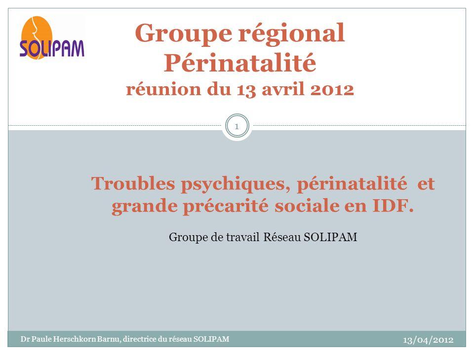 Groupe régional Périnatalité réunion du 13 avril 2012 Troubles psychiques, périnatalité et grande précarité sociale en IDF. Groupe de travail Réseau S