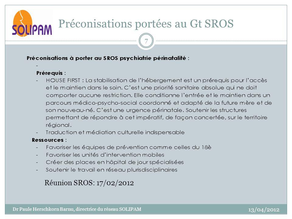 Préconisations portées au Gt SROS 13/04/2012 Dr Paule Herschkorn Barnu, directrice du réseau SOLIPAM 7 Réunion SROS: 17/02/2012