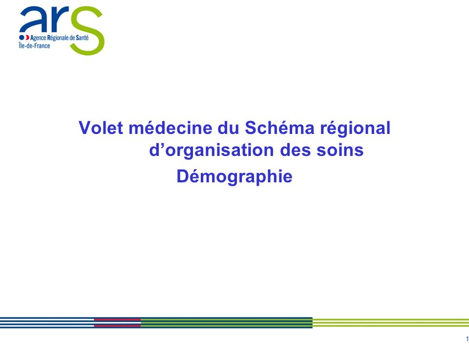 1 Volet médecine du Schéma régional dorganisation des soins Démographie