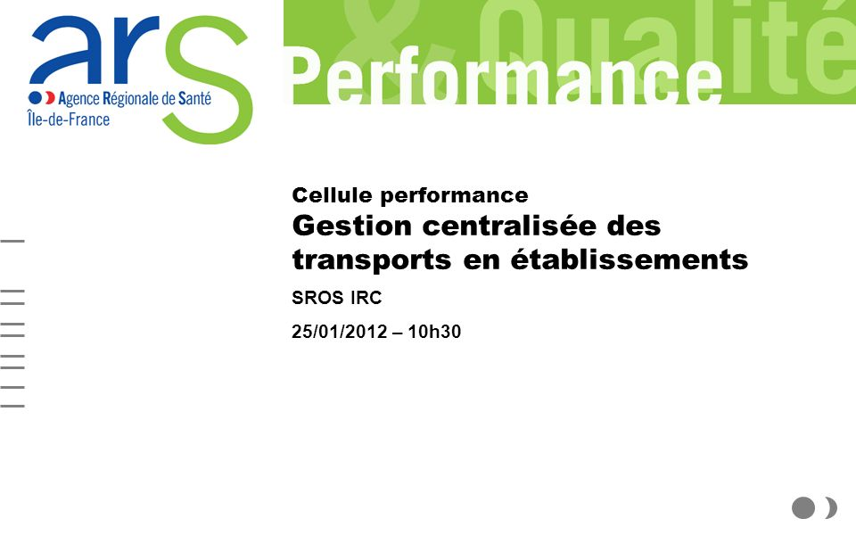 Cellule performance Gestion centralisée des transports en établissements SROS IRC 25/01/2012 – 10h30