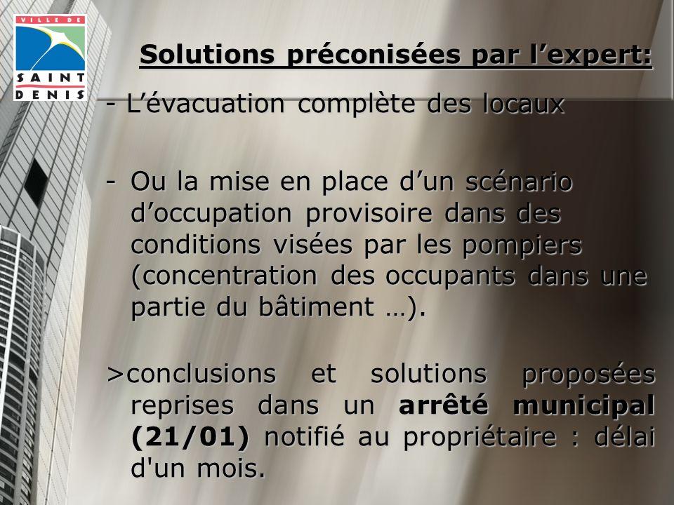 Solutions préconisées par lexpert: - Lévacuation complète des locaux -Ou la mise en place dun scénario doccupation provisoire dans des conditions visées par les pompiers (concentration des occupants dans une partie du bâtiment …).