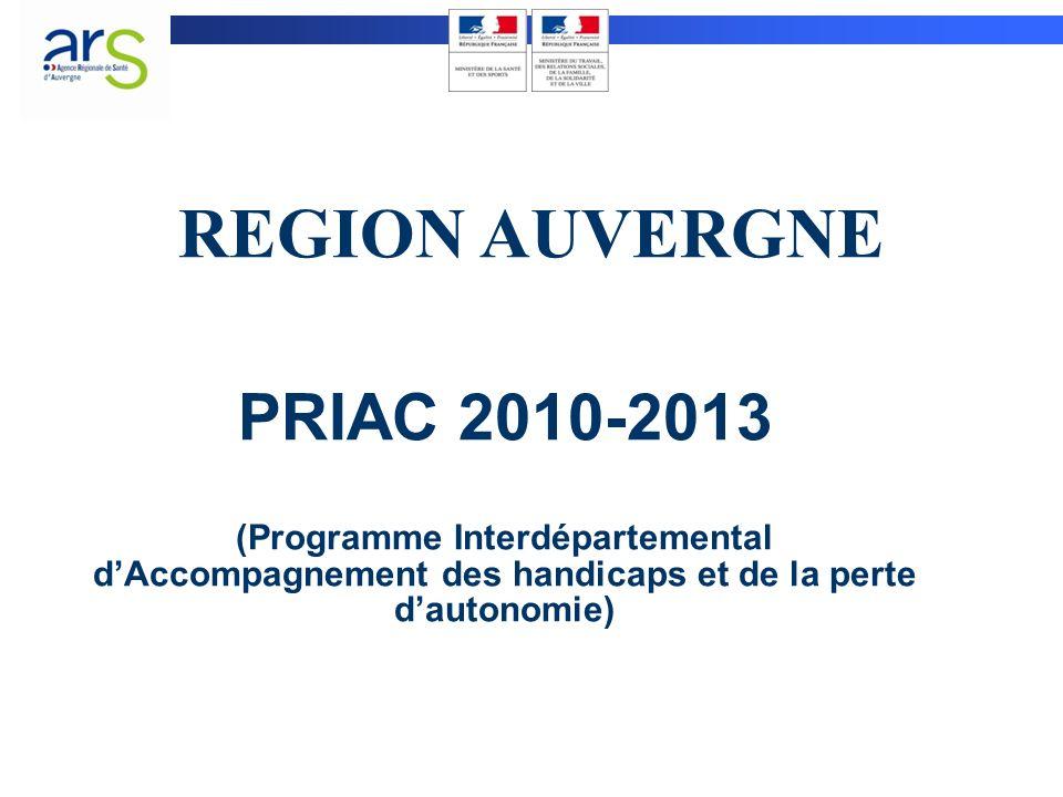 PRIAC 2010-2013 (Programme Interdépartemental dAccompagnement des handicaps et de la perte dautonomie) REGION AUVERGNE