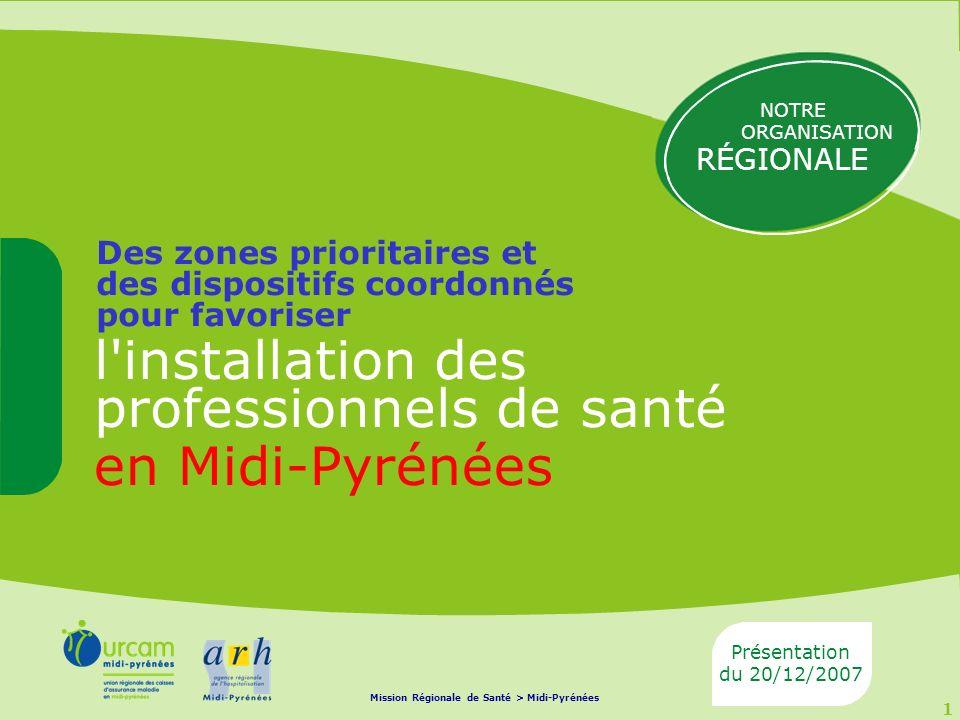 1 l'installation des professionnels de santé en Midi-Pyrénées Des zones prioritaires et des dispositifs coordonnés pour favoriser Présentation du 20/1