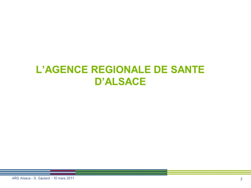 2 ARS Alsace - S. Gaulard - 10 mars 2011 LAGENCE REGIONALE DE SANTE DALSACE