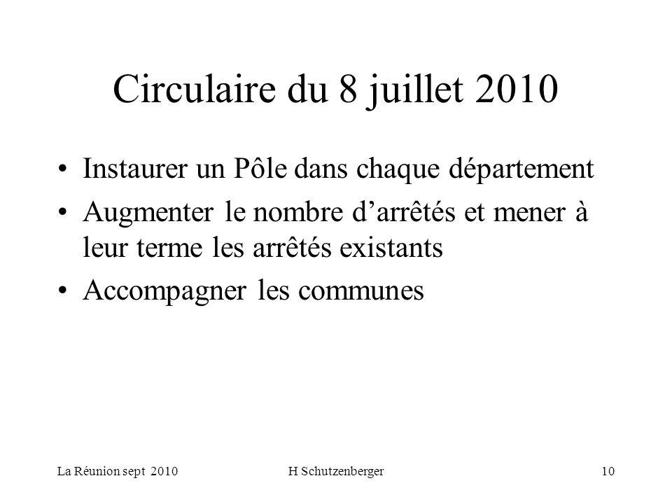 La Réunion sept 2010H Schutzenberger10 Circulaire du 8 juillet 2010 Instaurer un Pôle dans chaque département Augmenter le nombre darrêtés et mener à leur terme les arrêtés existants Accompagner les communes