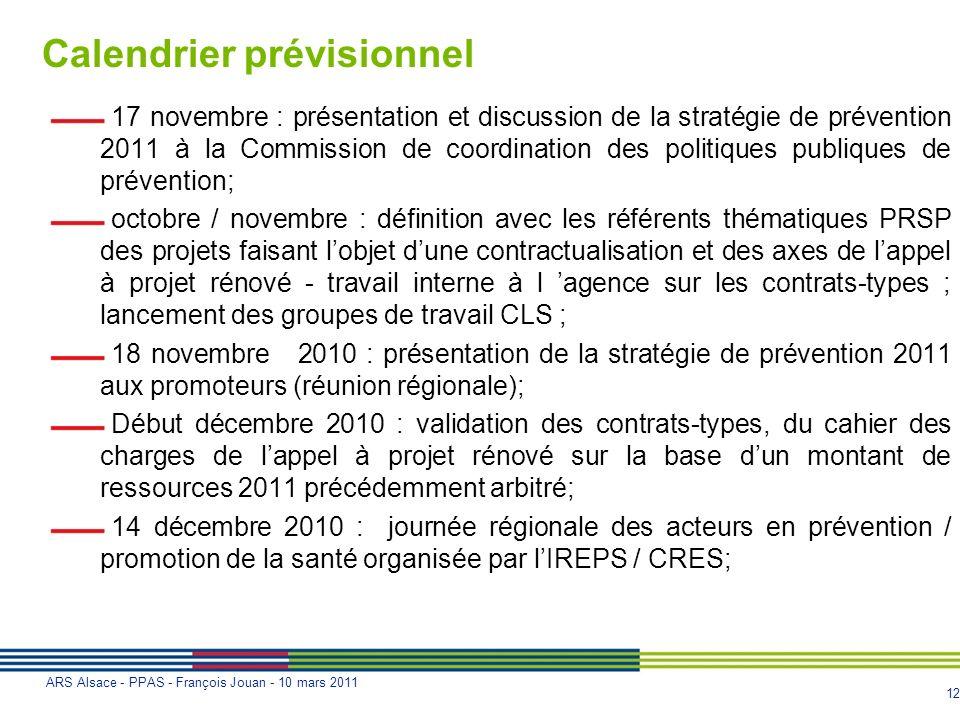 12 ARS Alsace - PPAS - François Jouan - 10 mars 2011 Calendrier prévisionnel 17 novembre : présentation et discussion de la stratégie de prévention 20