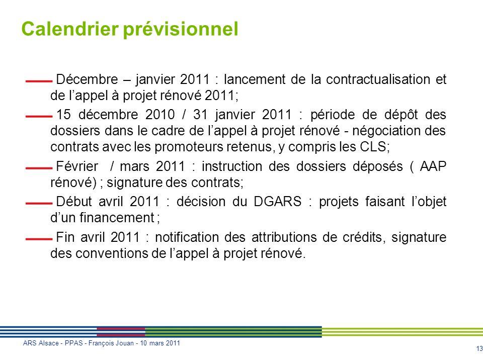 13 ARS Alsace - PPAS - François Jouan - 10 mars 2011 Calendrier prévisionnel Décembre – janvier 2011 : lancement de la contractualisation et de lappel