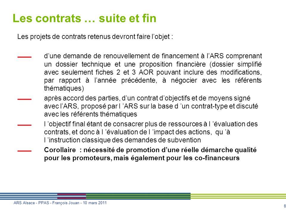 8 ARS Alsace - PPAS - François Jouan - 10 mars 2011 Les contrats … suite et fin Les projets de contrats retenus devront faire lobjet : dune demande de