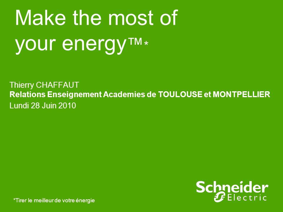 Make the most of your energy * *Tirer le meilleur de votre énergie Thierry CHAFFAUT Relations Enseignement Academies de TOULOUSE et MONTPELLIER Lundi