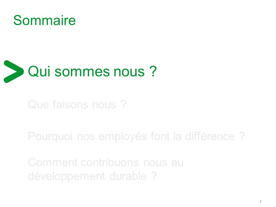 2 Pourquoi nos employés font la différence ? Sommaire Qui sommes nous ? Que faisons nous ? Comment contribuons nous au développement durable ?