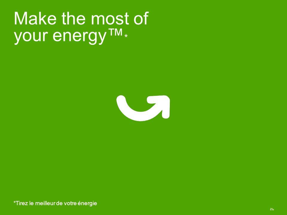 26 Make the most of your energy * *Tirez le meilleur de votre énergie