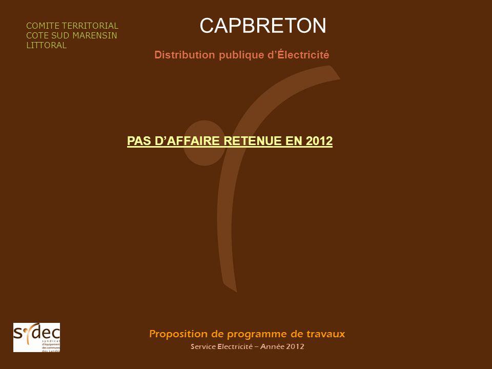 Proposition de programme de travaux Service Electricité – Année 2012 CAPBRETON Distribution publique dÉlectricité COMITE TERRITORIAL COTE SUD MARENSIN LITTORAL PAS DAFFAIRE RETENUE EN 2012