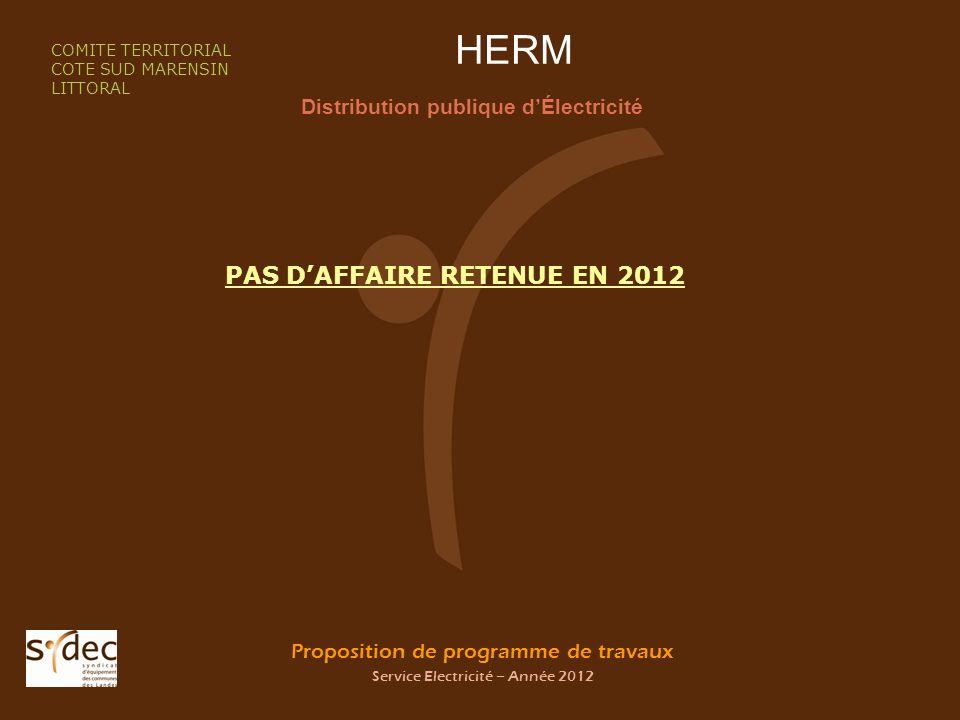Proposition de programme de travaux Service Electricité – Année 2012 HERM Distribution publique dÉlectricité COMITE TERRITORIAL COTE SUD MARENSIN LITTORAL PAS DAFFAIRE RETENUE EN 2012
