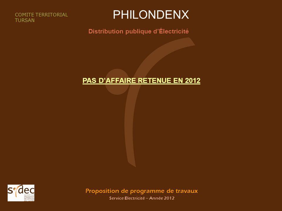 Proposition de programme de travaux Service Electricité – Année 2012 PHILONDENX Distribution publique dÉlectricité COMITE TERRITORIAL TURSAN PAS DAFFAIRE RETENUE EN 2012