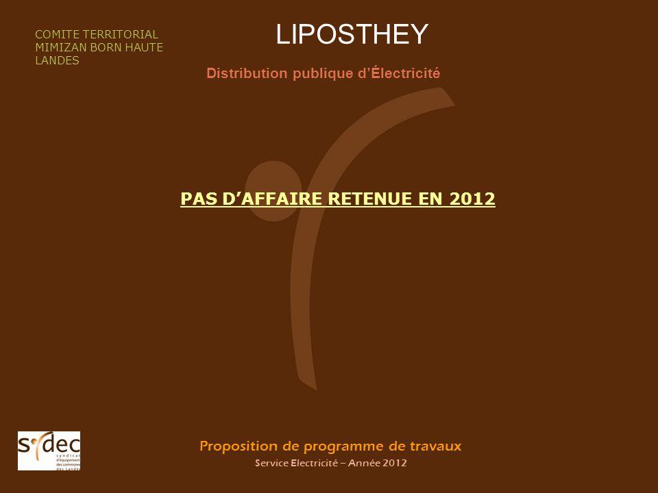 Proposition de programme de travaux Service Electricité – Année 2012 LIPOSTHEY Distribution publique dÉlectricité COMITE TERRITORIAL MIMIZAN BORN HAUTE LANDES PAS DAFFAIRE RETENUE EN 2012