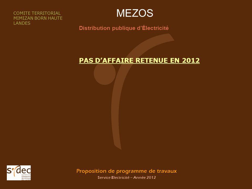 Proposition de programme de travaux Service Electricité – Année 2012 MEZOS Distribution publique dÉlectricité COMITE TERRITORIAL MIMIZAN BORN HAUTE LANDES PAS DAFFAIRE RETENUE EN 2012