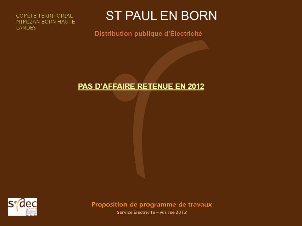 Proposition de programme de travaux Service Electricité – Année 2012 ST PAUL EN BORN Distribution publique dÉlectricité COMITE TERRITORIAL MIMIZAN BORN HAUTE LANDES PAS DAFFAIRE RETENUE EN 2012