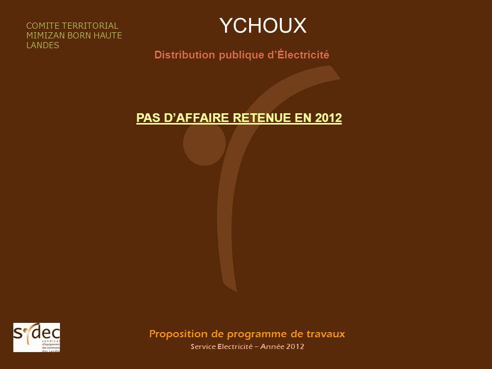 Proposition de programme de travaux Service Electricité – Année 2012 YCHOUX Distribution publique dÉlectricité COMITE TERRITORIAL MIMIZAN BORN HAUTE LANDES PAS DAFFAIRE RETENUE EN 2012
