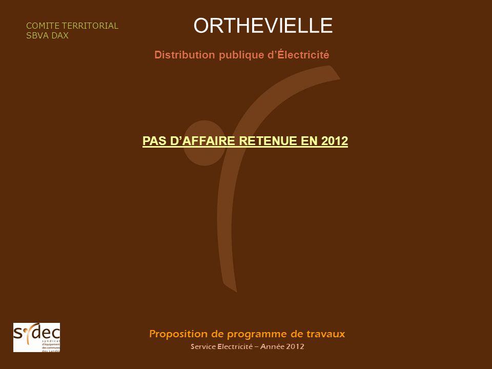 Proposition de programme de travaux Service Electricité – Année 2012 ORTHEVIELLE Distribution publique dÉlectricité COMITE TERRITORIAL SBVA DAX PAS DAFFAIRE RETENUE EN 2012