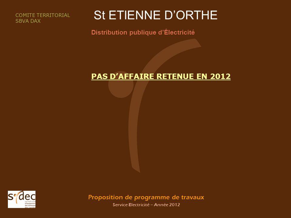 Proposition de programme de travaux Service Electricité – Année 2012 St ETIENNE DORTHE Distribution publique dÉlectricité COMITE TERRITORIAL SBVA DAX PAS DAFFAIRE RETENUE EN 2012