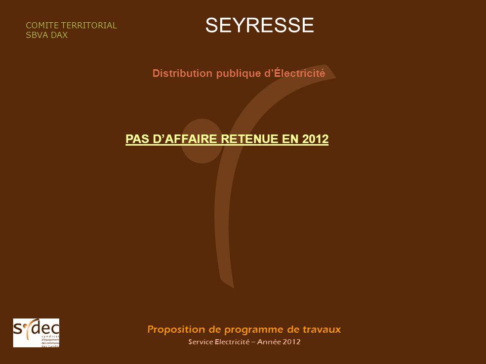 Proposition de programme de travaux Service Electricité – Année 2012 SEYRESSE Distribution publique dÉlectricité COMITE TERRITORIAL SBVA DAX PAS DAFFAIRE RETENUE EN 2012