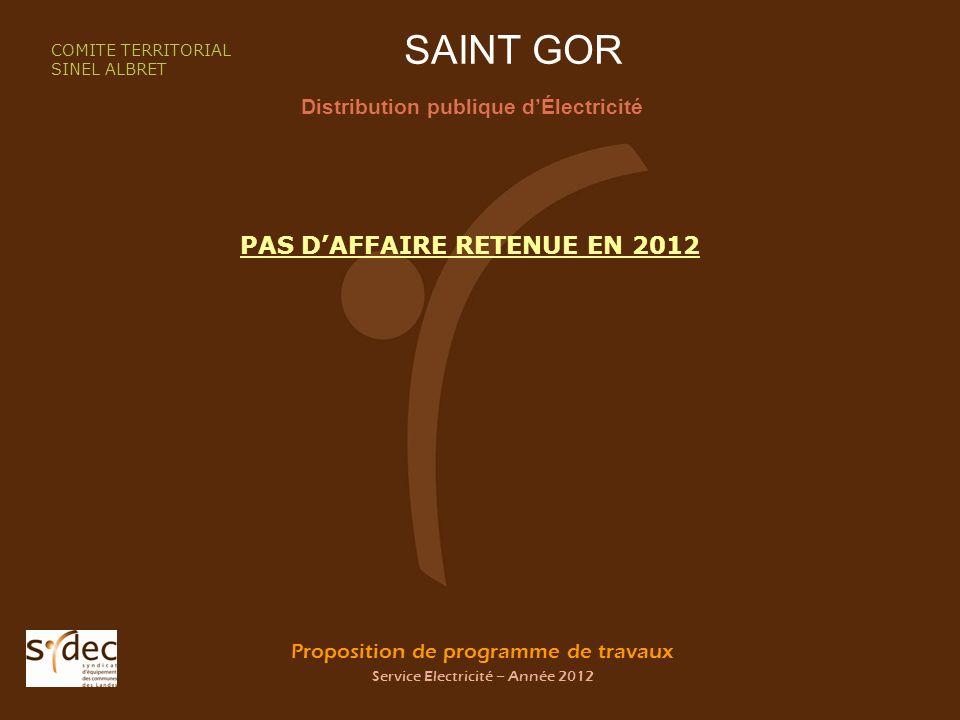 Proposition de programme de travaux Service Electricité – Année 2012 SAINT GOR Distribution publique dÉlectricité COMITE TERRITORIAL SINEL ALBRET PAS
