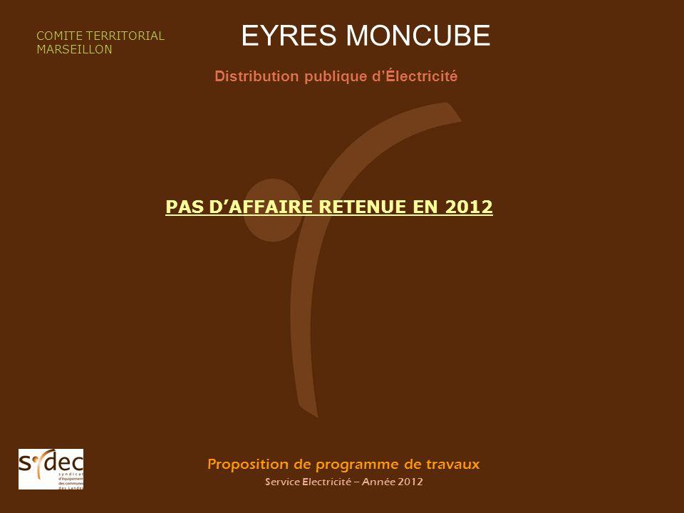Proposition de programme de travaux Service Electricité – Année 2012 EYRES MONCUBE Distribution publique dÉlectricité COMITE TERRITORIAL MARSEILLON PAS DAFFAIRE RETENUE EN 2012