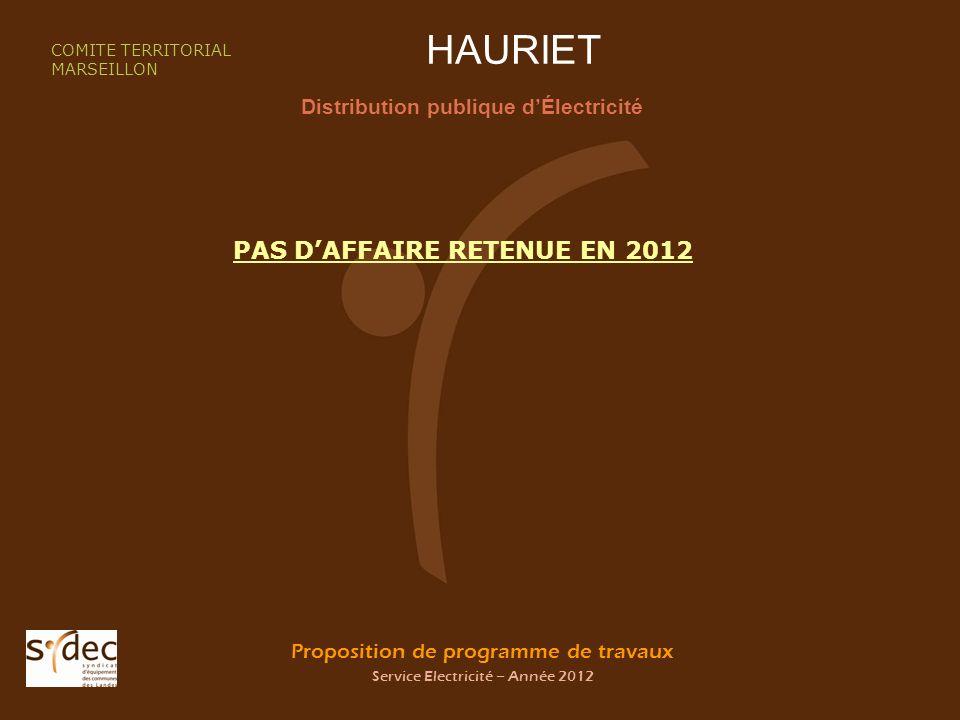 Proposition de programme de travaux Service Electricité – Année 2012 HAURIET Distribution publique dÉlectricité COMITE TERRITORIAL MARSEILLON PAS DAFFAIRE RETENUE EN 2012