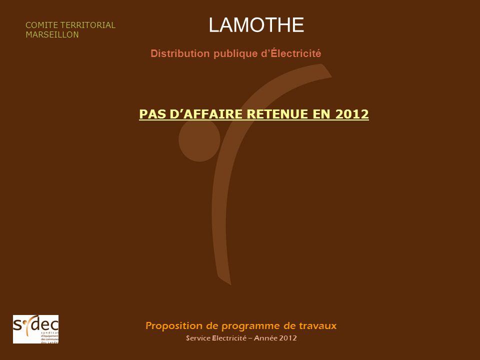 Proposition de programme de travaux Service Electricité – Année 2012 LAMOTHE Distribution publique dÉlectricité COMITE TERRITORIAL MARSEILLON PAS DAFFAIRE RETENUE EN 2012