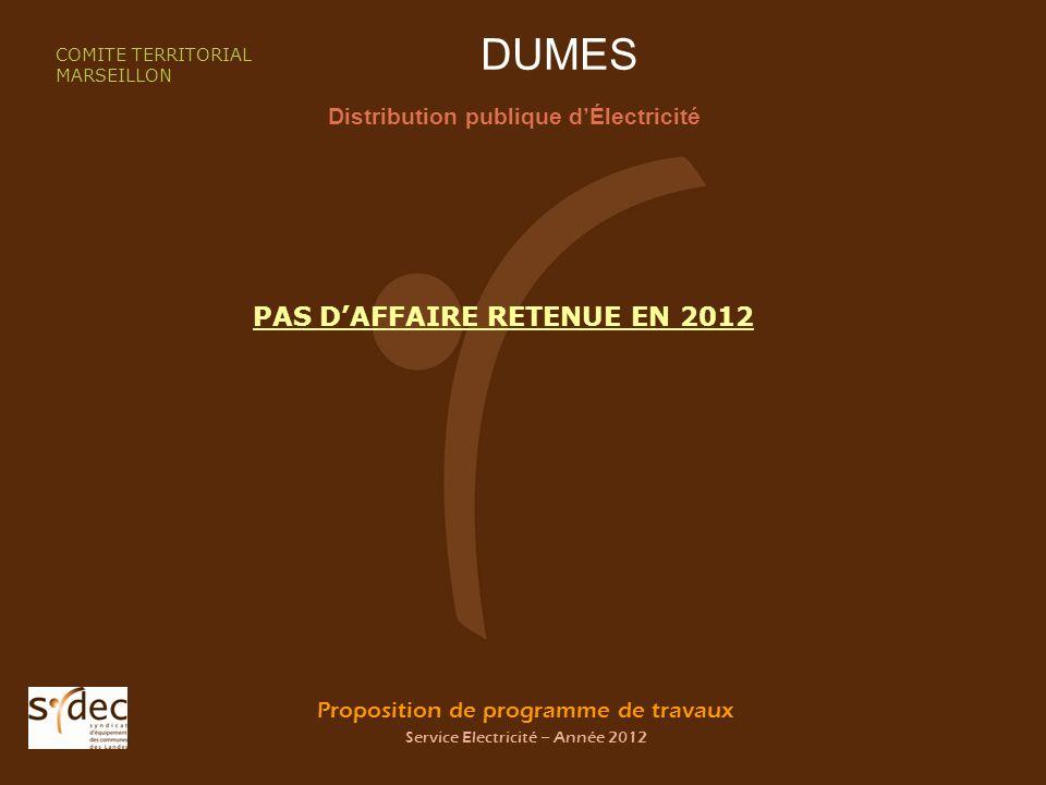 Proposition de programme de travaux Service Electricité – Année 2012 DUMES Distribution publique dÉlectricité COMITE TERRITORIAL MARSEILLON PAS DAFFAIRE RETENUE EN 2012