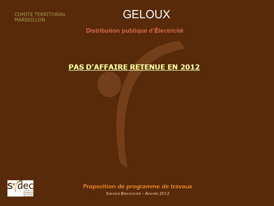 Proposition de programme de travaux Service Electricité – Année 2012 GELOUX Distribution publique dÉlectricité COMITE TERRITORIAL MARSEILLON PAS DAFFA
