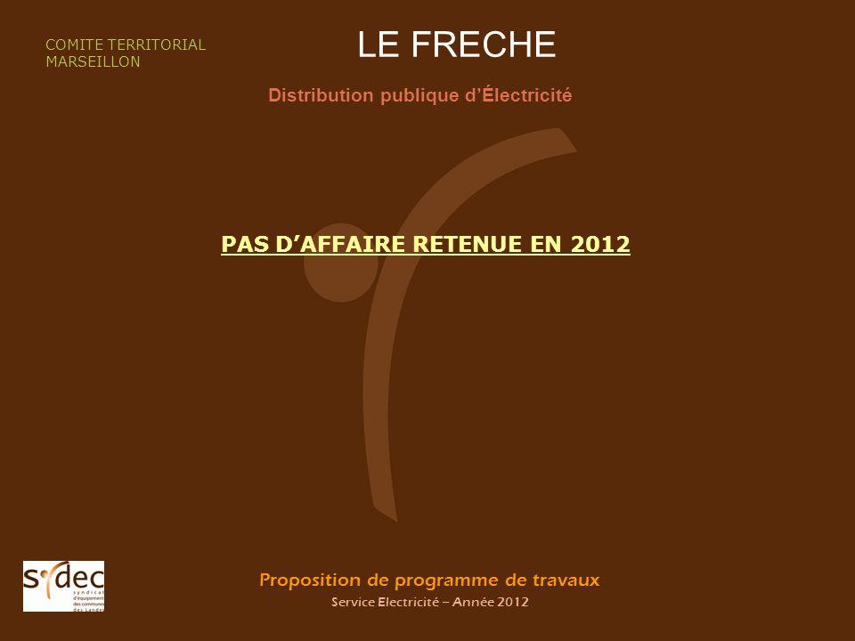 Proposition de programme de travaux Service Electricité – Année 2012 LE FRECHE Distribution publique dÉlectricité COMITE TERRITORIAL MARSEILLON PAS DA