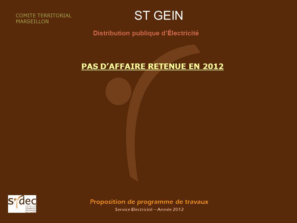 Proposition de programme de travaux Service Electricité – Année 2012 ST GEIN Distribution publique dÉlectricité COMITE TERRITORIAL MARSEILLON PAS DAFF