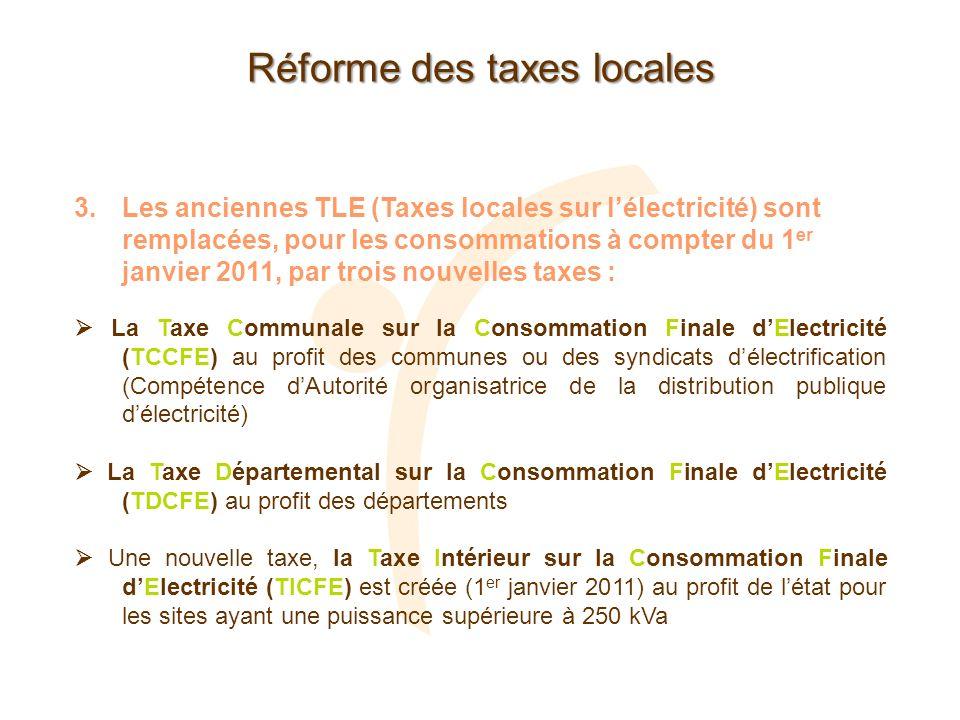 Réforme des taxes locales 3.Les anciennes TLE (Taxes locales sur lélectricité) sont remplacées, pour les consommations à compter du 1 er janvier 2011,