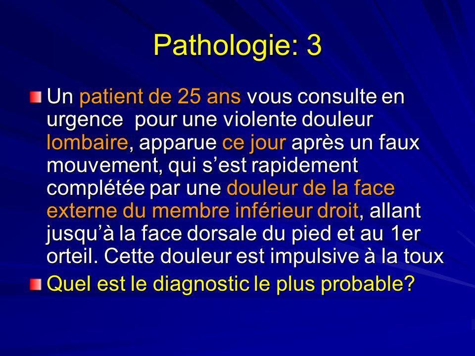 Pathologie: 3 Un patient de 25 ans vous consulte en urgence pour une violente douleur lombaire, apparue ce jour après un faux mouvement, qui sest rapidement complétée par une douleur de la face externe du membre inférieur droit, allant jusquà la face dorsale du pied et au 1er orteil.