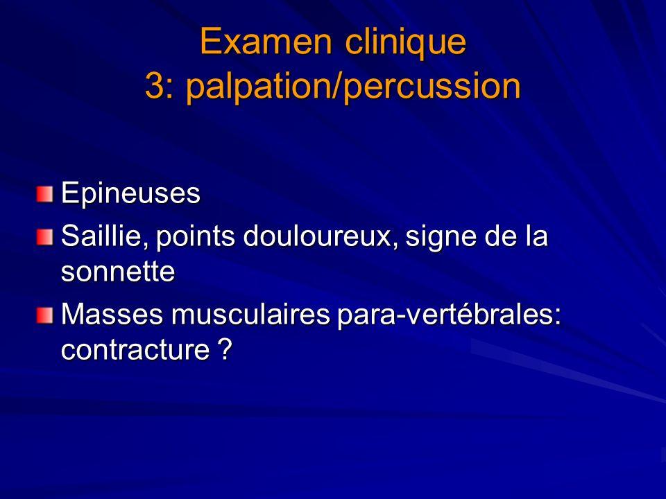 Examen clinique 4: examen dynamique Colonne lombaire –Recherche raideur: Indice de Schöber, symétrique ou asymétrique Distance doigt-sol