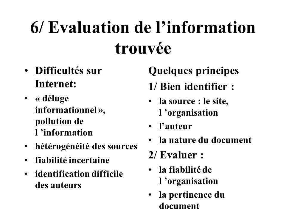 6/ Evaluation de linformation trouvée Difficultés sur Internet: « déluge informationnel », pollution de l information hétérogénéité des sources fiabil