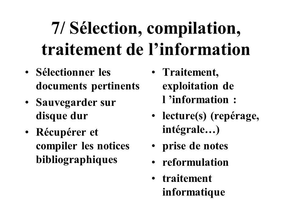 7/ Sélection, compilation, traitement de linformation Sélectionner les documents pertinents Sauvegarder sur disque dur Récupérer et compiler les notic