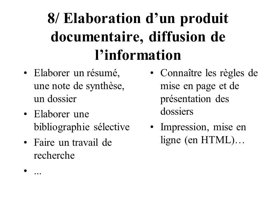 8/ Elaboration dun produit documentaire, diffusion de linformation Elaborer un résumé, une note de synthèse, un dossier Elaborer une bibliographie sél