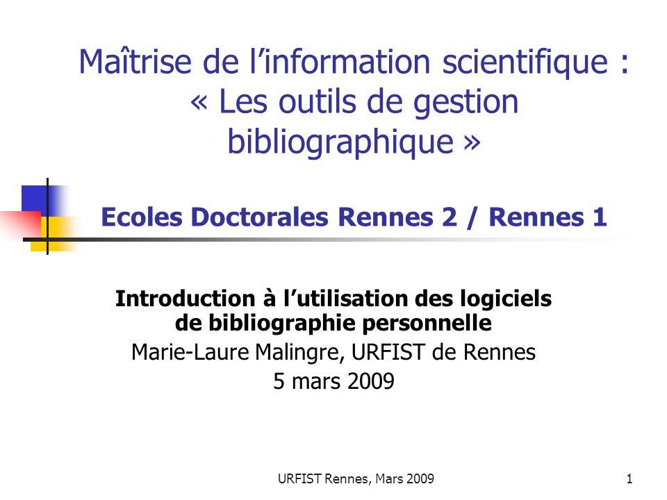 URFIST Rennes, Mars 20091 Maîtrise de linformation scientifique : « Les outils de gestion bibliographique » Ecoles Doctorales Rennes 2 / Rennes 1 Intr
