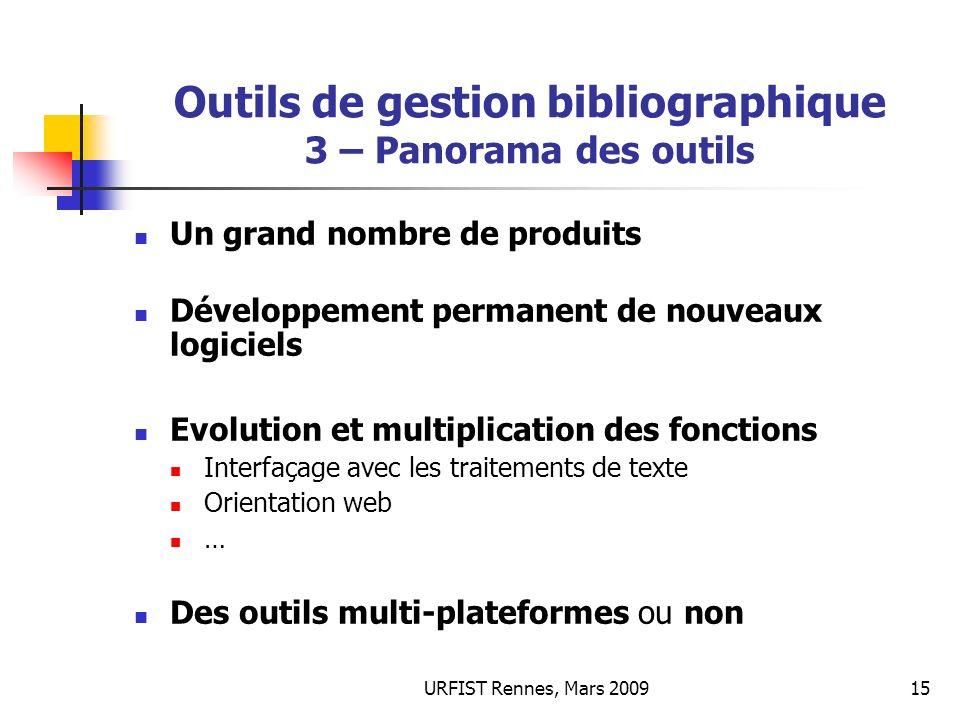 URFIST Rennes, Mars 200915 Outils de gestion bibliographique 3 – Panorama des outils Un grand nombre de produits Développement permanent de nouveaux l