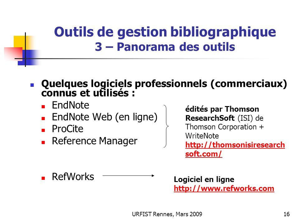 URFIST Rennes, Mars 200916 Outils de gestion bibliographique 3 – Panorama des outils Quelques logiciels professionnels (commerciaux) connus et utilisé