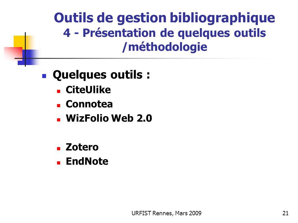 URFIST Rennes, Mars 200921 Outils de gestion bibliographique 4 - Présentation de quelques outils /méthodologie Quelques outils : CiteUlike Connotea Wi