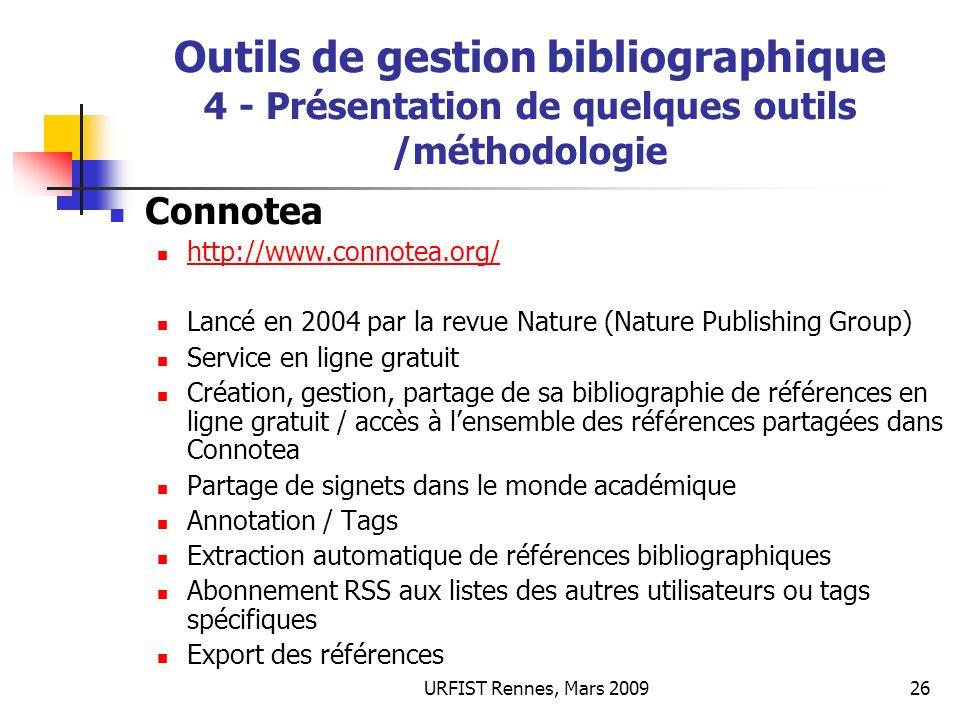 URFIST Rennes, Mars 200926 Outils de gestion bibliographique 4 - Présentation de quelques outils /méthodologie Connotea http://www.connotea.org/ Lancé