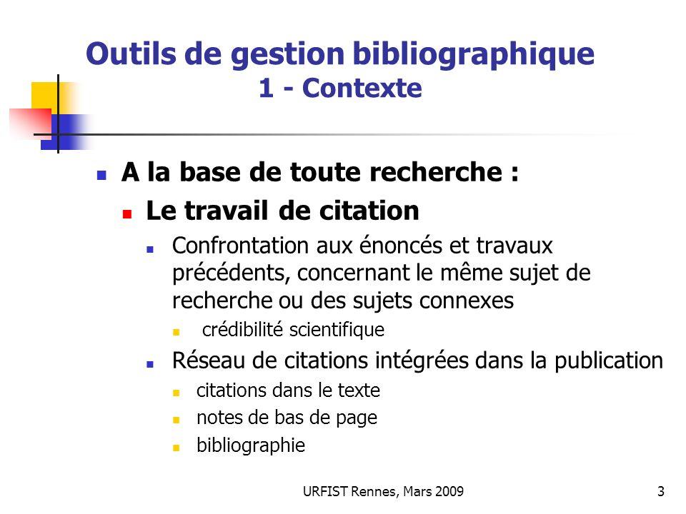 URFIST Rennes, Mars 20093 Outils de gestion bibliographique 1 - Contexte A la base de toute recherche : Le travail de citation Confrontation aux énonc