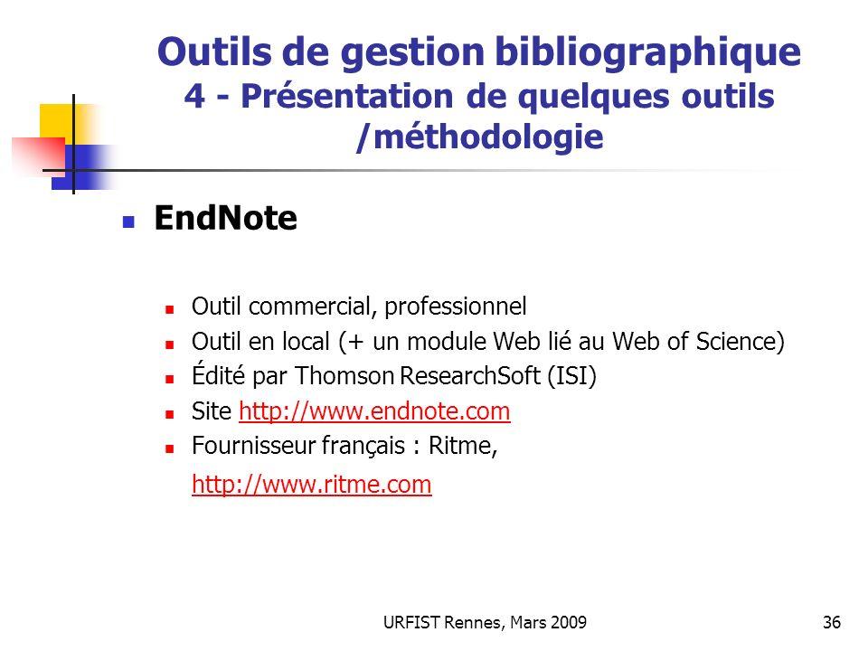 URFIST Rennes, Mars 200936 Outils de gestion bibliographique 4 - Présentation de quelques outils /méthodologie EndNote Outil commercial, professionnel