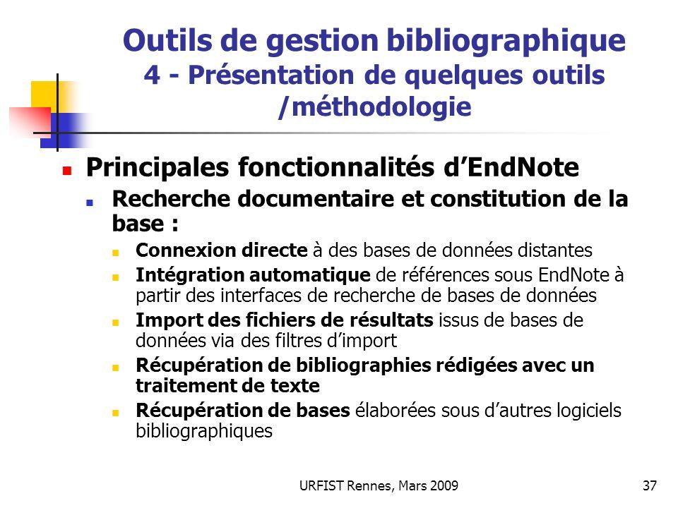 URFIST Rennes, Mars 200937 Outils de gestion bibliographique 4 - Présentation de quelques outils /méthodologie Principales fonctionnalités dEndNote Re