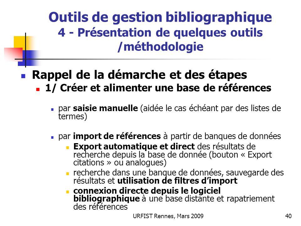 URFIST Rennes, Mars 200940 Outils de gestion bibliographique 4 - Présentation de quelques outils /méthodologie Rappel de la démarche et des étapes 1/